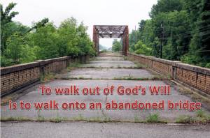 To walk out of God's will ...